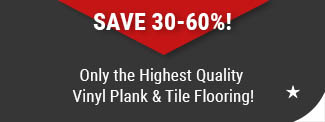 Only the Highest Quality Vinyl Plank Tile Flooring at American Carpet Wholesale Save 30-60%